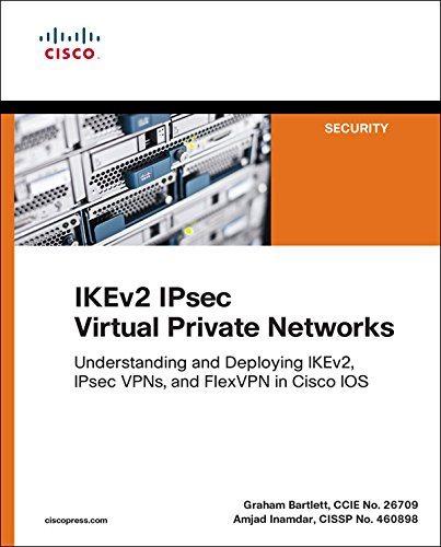 IKEv2 IPsec Virtual Private Networks: Understanding and Deploying IKEv2, IPsec VPNs, and FlexVPN in Cisco IOS (Networking Technology: Security) (English Edition)