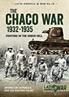 The Chaco War, 1932-1935: Fighting in Green Hell (Latin America at War)
