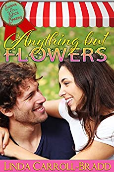 Anything But Flowers (Sugar and Spice Bakery Book 3) by [Linda Carroll-Bradd]