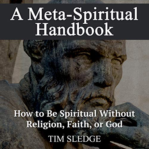 A Meta-Spiritual Handbook: How to Be Spiritual Without Religion, Faith, or God audiobook cover art
