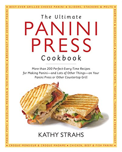 The Ultimate Panini Press Cookbook: More Than 200 Perfect-Every-Time Recipes for Making Panini - and Lots of Other Things - on Your Panini Press or Other Countertop Grill (English Edition)