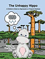 The Unhappy Hippo: A Children's Book on Depression or Frequent Sadness