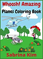 Whoosh! Amazing Planes Coloring Book: 100+ Beautiful Coloring Pages of Airplanes, Fighter Jets, Helicopters and More