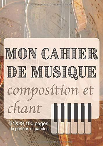Mon Cahier de Musique Composition et chant: Format 21 x 29,7 cm A4 - 100 pages de 10 portées