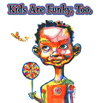 Kids Are Funky, Too