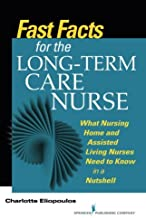 Fast Facts for the Long-Term Care Nurse: What Nursing Home and Assisted Living Nurses Need to Know in a Nutshell