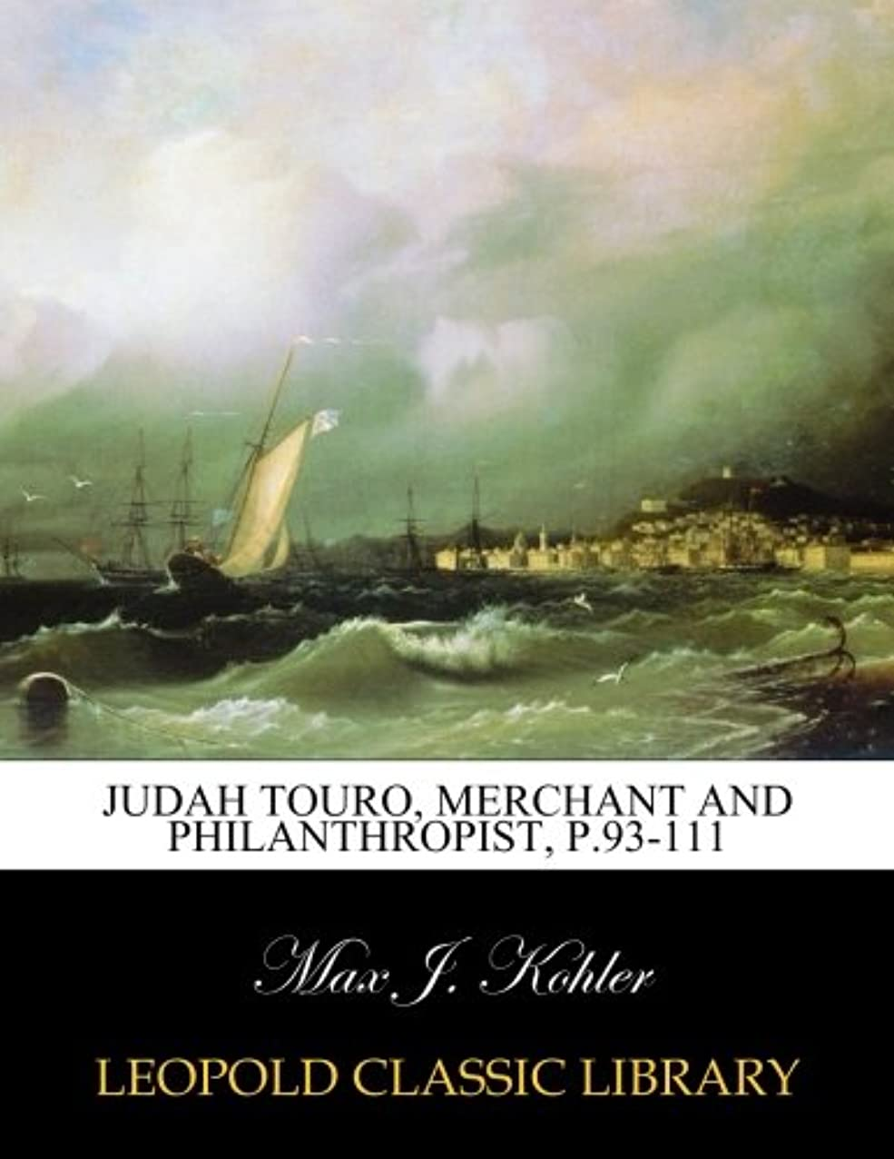 クライストチャーチ三角知的Judah Touro, merchant and philanthropist, p.93-111