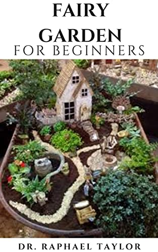 FAIRY GARDEN For Beginners: Miniature Figurines and Accessories Starter And Step By Step Guide (English Edition)