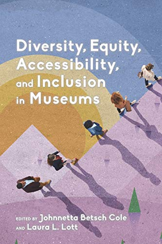 Compare Textbook Prices for Diversity, Equity, Accessibility, and Inclusion in Museums American Alliance of Museums  ISBN 9781538118627 by Betsch Cole, Johnnetta,Lott President & CEO  American Alliance of Museums, Laura L.