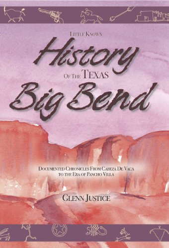 Little Known History Of The Texas Big Bend: Documented Chronicles From Cabeza De Vaca To The Era of Pancho Villa (English Edition)