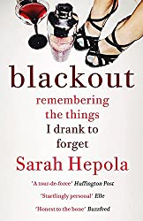 Blackout: Remembering the things I drank to forget - Sarah Hepola