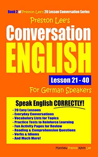 Preston Lee's Conversation English For German Speakers Lesson 21 - 40 (English Edition)