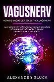 Vagusnerv : Nervus Vagus der Selbstheilungsnerv. Alles über den Vagus Nerv inklusive Übungen . Bonusinhalt Vagusnerv Therapie & Vagusnerv Stimulation