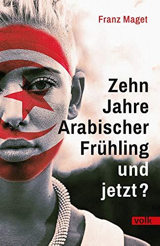 Zehn Jahre Arabischer Frühling - und jetzt?: Eine Bilanz