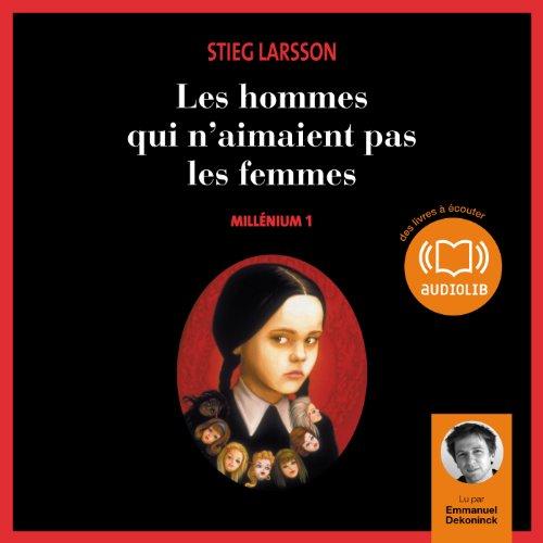 Les hommes qui n'aimaient pas les femmes     Millénium 1              By:                                                                                                                                 Stieg Larsson                               Narrated by:                                                                                                                                 Emmanuel Dekoninck                      Length: 17 hrs and 53 mins     3 ratings     Overall 4.7