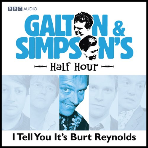 Galton & Simpson's Half Hour     I Tell You It's Burt Reynolds              By:                                                                                                                                 Ray Galton,                                                                                        Alan Simpson                               Narrated by:                                                                                                                                 Paul Merton,                                                                                        Rik Mayall,                                                                                        June Whitfield                      Length: 28 mins     5 ratings     Overall 3.2
