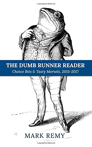 The Dumb Runner Reader: Choice Bits & Tasty Morsels,  2015 2017