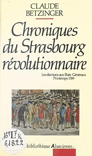 Chroniques du Strasbourg révolutionnaire : les élections aux états généraux, printemps 1789 (French Edition)
