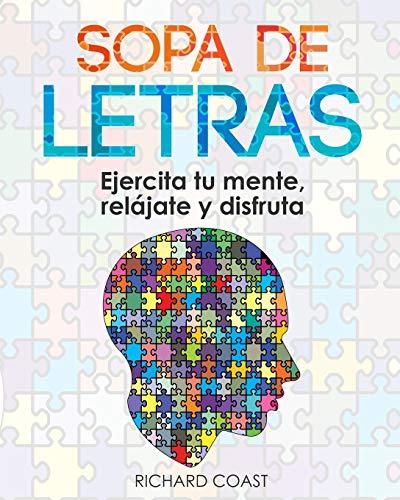 Sopa de letras. Ejercita tu mente, relájate y disfruta.: (volumen 1) Busca y aprende palabras en español de manera divertida y aprovecha tu tiempo ... Ejercita tu mente, relájate y disfruta)