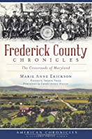 Frederick County Chronicles: The Crossroads of Maryland (American Chronicles (History Press))