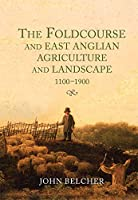 The Foldcourse and East Anglian Agriculture and Landscape, 1100-1900 (Garden and Landscape History)
