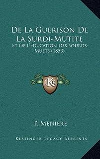 de La Guerison de La Surdi-Mutite: Et de L'Education Des Sourds-Muets (1853)