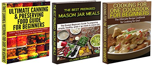 Cooking Books Box Set #18: Ultimate Canning & Preserving Food Guide for Beginners & Cooking for One Cookbook for Beginners & The Best Prepared Mason Jar ... Crockpot, Canning Guide, Preserving Guide)