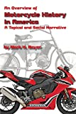 An Overview of the History of the Motorcycle in America: A Topical and Social Narrative