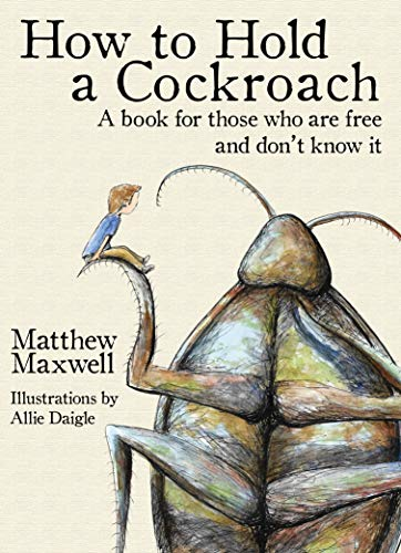 How To Hold a Cockroach: A book for those who are free and don't know it