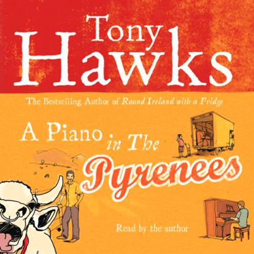 A Piano in the Pyrenees                   By:                                                                                                                                 Tony Hawks                               Narrated by:                                                                                                                                 Tony Hawks                      Length: 3 hrs and 14 mins     8 ratings     Overall 3.3