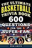 The Ultimate Basketball Trivia Book: 600 Questions for the...