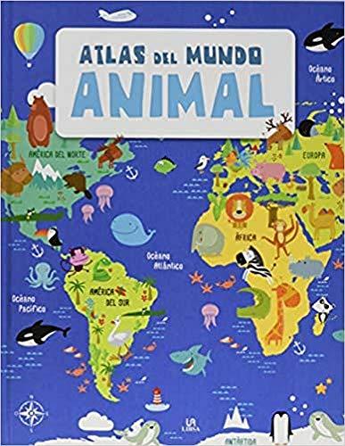 Atlas del Mundo Animal (Descubre el Mundo)