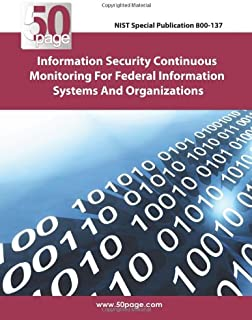 NIST Special Publication 800-137 Information Security Continuous Monitoring for Federal Information Systems and  Organizat...
