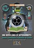 Una nueva línea de entrenamiento. Avance tecnológico al servicio del fútbol.