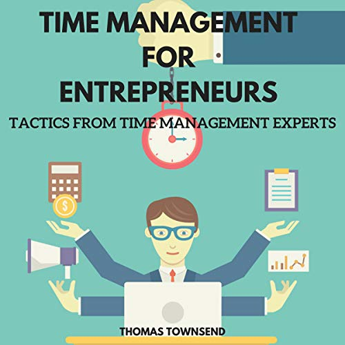 Time Management for Entrepreneurs: Tactics from Time Management Experts audiobook cover art