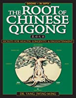 The Root of Chinese Qigong: Secrets of Health, Longevity, & Enlightenment (Qigong Foundation)