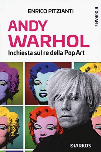 Andy Warhol. Inchiesta sul re della pop art