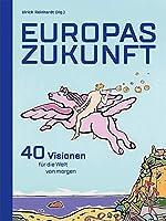 Europas Zukunft: 40 Visionen fuer die Welt von morgen