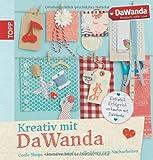 Kreativ mit DaWanda: Coole Shops, kreative Köpfe, tolle Ideen zum Nacharbeiten