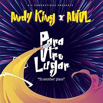 Para Otro Lugar (6ix Connections Presents Andy King and Awol)