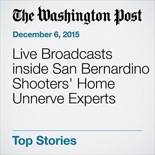 Live Broadcasts inside San Bernardino Shooters' Home Unnerve Experts cover art