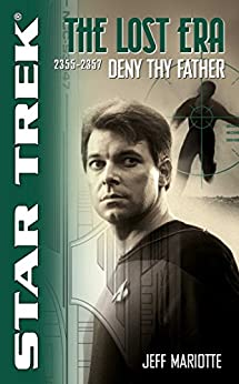 The Lost Era: Deny Thy Father (Star Trek: The Next Generation) by [Jeff Mariotte]