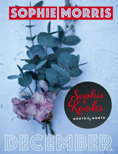 Sophie Kooks Month by Month: December: Quick and Easy Feelgood Seasonal Food for December from Kooky Dough's Sophie Morris (English Edition)