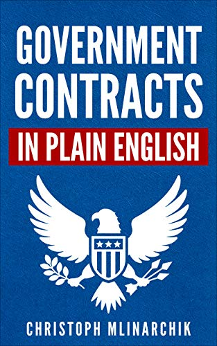 Amazon Com Government Contracts In Plain English What You Need To Know About The Far Federal Acquisition Regulation Dfars Subcontracts Small Business Set Asides Gsa Schedules Bid Protests And More Ebook Mlinarchik Christoph Kindle