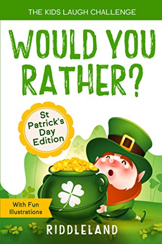 The Kids Laugh Challenge - Would You Rather? St Patrick's Day Edition: A Hilarious and Interactive Question Book for Boys and Girls - St Patrick's Day Gift for Kids