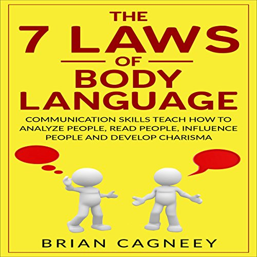 The 7 Laws of Body Language     Communication Skills Teach How to Analyze People, Read People, Influence People and Develop Charisma              By:                                                                                                                                 Brian Cagneey                               Narrated by:                                                                                                                                 Toby Sheets                      Length: 1 hr and 27 mins     Not rated yet     Overall 0.0
