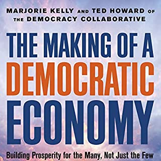 The Making of a Democratic Economy: How to Build Prosperity for the Many, Not the Few cover art