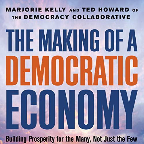 The Making of a Democratic Economy: How to Build Prosperity for the Many, Not the Few audiobook cover art