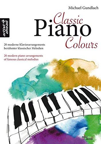 Classic Piano Colours: 20 moderne Klavierarrangements berühmter klassischer Melodien. Spielbuch. Klavierstücke. Klaviernoten. Klassik. Beethoven. Mozart. Bach. Chopin. Tschaikowsky.