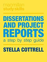 Dissertations and Project Reports: A Step by Step Guide (Macmillan Study Skills)